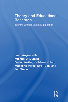Theory and Educational Research: Toward Critical Social Explanation - Anyon, Jean