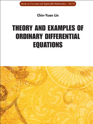 Theory and Examples of Ordinary Differential Equations - Lin, Chin-Yuan