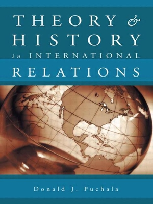 Theory and History in International Relations - Puchala, Donald James