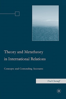 Theory and Metatheory in International Relations: Concepts and Contending Accounts - Chernoff, F