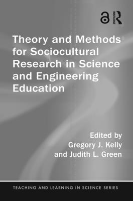 Theory and Methods for Sociocultural Research in Science and Engineering Education - Kelly, Gregory J (Editor), and Green, Judith L (Editor)