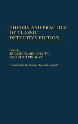 Theory and Practice of Classic Detective Fiction - Delamater, Jerome H (Editor), and Prigozy, Ruth (Editor)