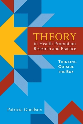 Theory in Health Promotion Research and Practice: Thinking Outside the Box - Goodson, Patricia