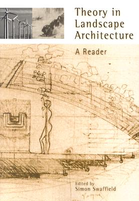 Theory in Landscape Architecture: A Reader - Swaffield, Simon (Editor)