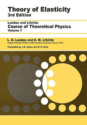 Theory of Elasticity: Volume 7 - Landau, L D, and Pitaevskii, L P, and Kosevich, A M