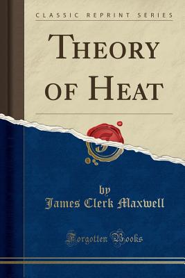Theory of Heat (Classic Reprint) - Maxwell, James Clerk