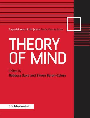Theory of Mind: A Special Issue of Social Neuroscience - Saxe, Rebecca (Editor), and Baron-Cohen, Simon (Editor)
