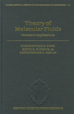 Theory of Molecular Fluids: Volume 2: Applications - Gray, Christopher G., and Gubbins, Keith E., and Joslin, Christopher G.