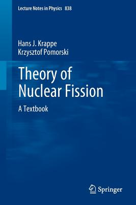 Theory of Nuclear Fission: A Textbook - Krappe, Hans J, and Pomorski, Krzysztof