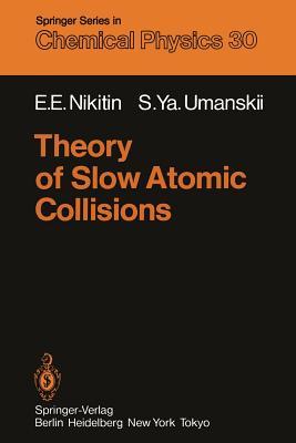 Theory of Slow Atomic Collisions - Nikitin, E E, and Umanskii, S y
