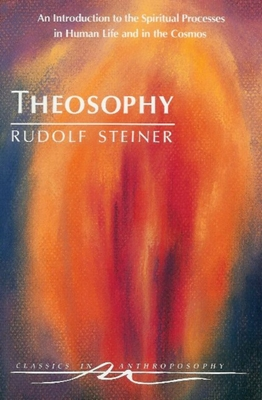 Theosophy: An Introduction to the Spiritual Processes in Human Life and in the Cosmos (Cw 9) - Steiner, Rudolf, and Creeger, Catherine E (Translated by), and Holdrege, Michael (Introduction by)