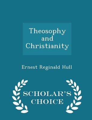 Theosophy and Christianity - Scholar's Choice Edition - Hull, Ernest Reginald