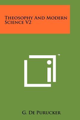 Theosophy and Modern Science V2 - De Purucker, G