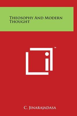 Theosophy and Modern Thought - Jinarajadasa, C