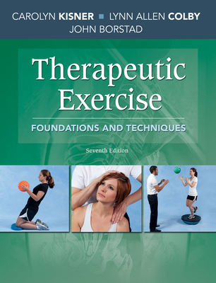 Therapeutic Exercise: Foundations and Techniques - Kisner, Carolyn, PT, MS, and Colby, Lynn Allen, PT, MS, and Borstad, John