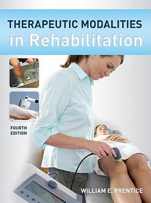 Therapeutic Modalities in Rehabilitation - Prentice, William E, Professor, PhD, PT, Atc