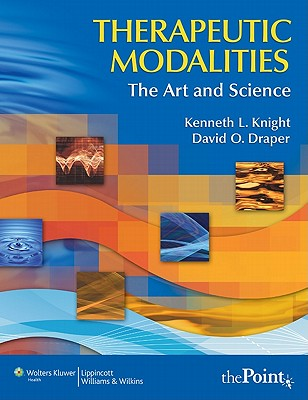 Therapeutic Modalities: The Art and Science with Clinical Activities Manual - Knight, Kenneth L, PhD, Atc, Facsm, and Draper, David