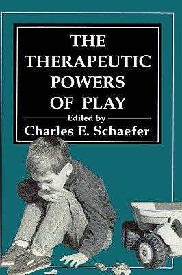 Therapeutic Powers of Play - Schaefer, Charles E, PhD (Editor)