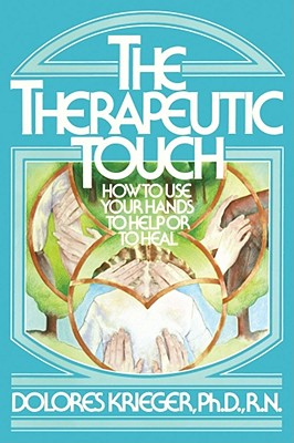 Therapeutic Touch - Krieger, Dolores, PH.D., R.N., PH D