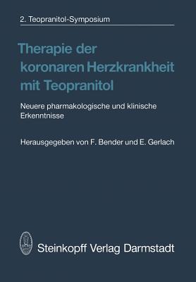 Therapie Der Koronaren Herzkrankheit Mit Teopranitol: Neuere Pharmakologische Und Klinische Erkenntnisse - Bender, F (Editor)