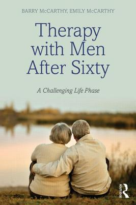 Therapy with Men After Sixty: A Challenging Life Phase - McCarthy, Barry, and McCarthy, Emily