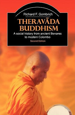 Theravada Buddhism: A Social History from Ancient Benares to Modern Colombo - Gombrich, Richard F.