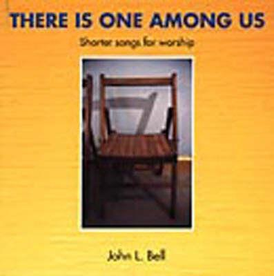 There is One Among Us: Shorter Songs for Worship - Wild Goose Worship Group