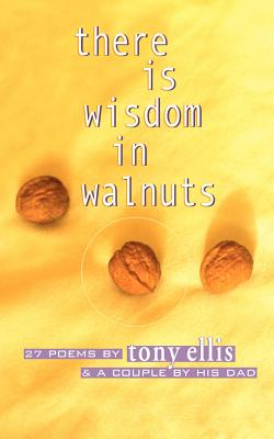 There Is Wisdom in Walnuts - Ellis, Tony, and 1stworld Library (Editor), and Ellis, Bob