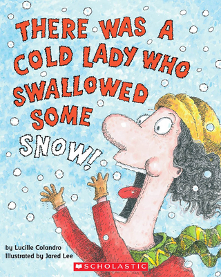 There Was a Cold Lady Who Swallowed Some Snow! - Audio - Colandro, Lucille, and Lee, Jared (Illustrator), and Hinnant, Skip (Read by)
