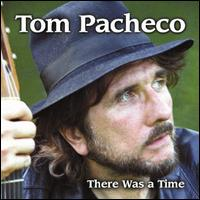 There Was A Time - Tom Pacheco