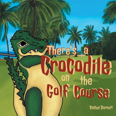 There's a Crocodile on the Golf Course -