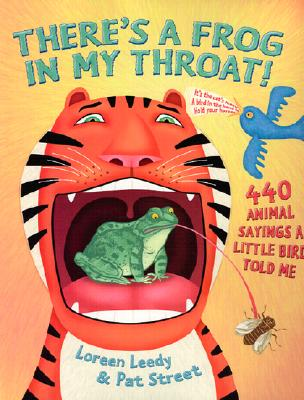 There's a Frog in My Throat!: 440 Animal Sayings a Little Bird Told Me - Leedy, Loreen