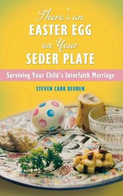 There's an Easter Egg on Your Seder Plate: Surviving Your Child's Interfaith Marriage - Reuben, Steven