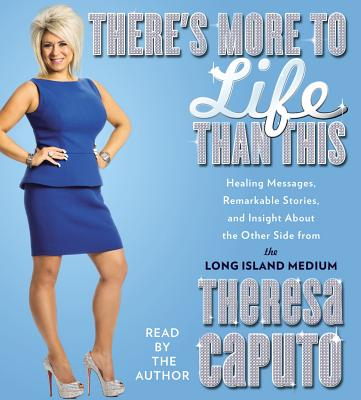 There's More to Life Than This: Healing Messages, Remarkable Stories, and Insight about the Other Side from the Long Island Medium - Caputo, Theresa (Read by)