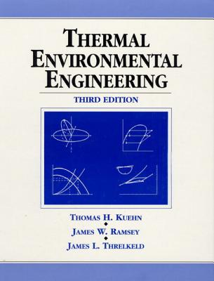 Thermal Environmental Engineering - Kuehn, Thomas H, and Ramsey, James W, and Threlkeld, James L