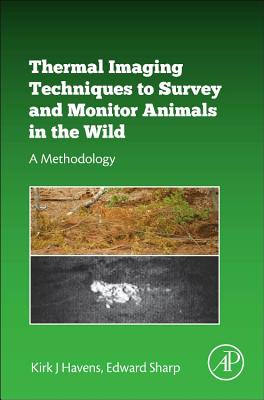 Thermal Imaging Techniques to Survey and Monitor Animals in the Wild: A Methodology - Havens, Kirk J, and Sharp, Edward J
