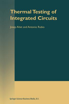 Thermal Testing of Integrated Circuits - Altet, Josep, and Rubio, Antonio