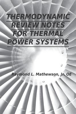Thermodynamic Review Notes for Thermal Power Systems Prof. - Mathewson, Raymond L