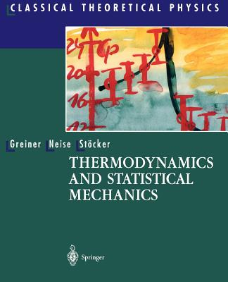 Thermodynamics and Statistical Mechanics - Greiner, Walter, and Rischke, D (Translated by), and Neise, Ludwig