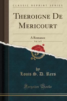 Theroigne de Mericourt, Vol. 1 of 5: A Romance (Classic Reprint) - Rees, Louis S D