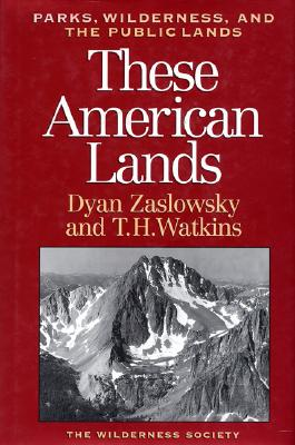 These American Lands: Parks, Wilderness, and the Public Lands: Revised and Expanded Edition - Zaslowsky, Dyan, and Watkins, Tom H, and Watkins, T H
