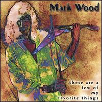These Are a Few of My Favorite Things - Mark Wood