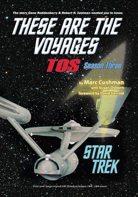 These Are the Voyages - Tos: Season Three - Cushman, Marc, and Osborn, Susan, and Gerrold, David (Foreword by)