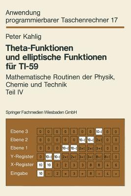 Theta-Funktionen Und Elliptische Funktionen Fur Ti-59: Mathematische Routinen Der Physik, Chemie Und Technik Teil IV - Kahlig, Peter