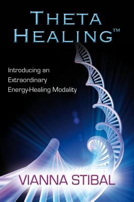 Theta Healing: Introducing an Extraordinary Energy Healing Modality - Stibal, Vianna