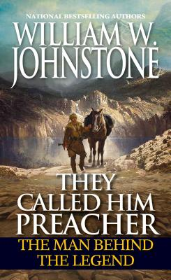 They Called Him Preacher: The Man behind the Legend - Johnstone, William W.