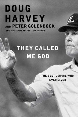 They Called Me God: The Best Umpire Who Ever Lived - Harvey, Doug, and Golenbock, Peter