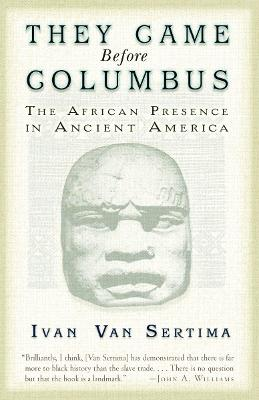 They Came Before Columbus: The African Presence in Ancient America - Van, Sertima Ivan, and Van Sertima, Ivan