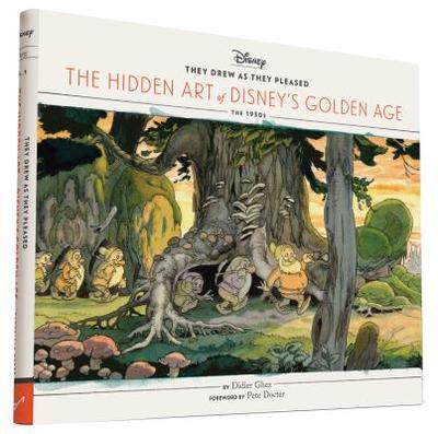 They Drew as They Pleased: The Hidden Art of Disney's Golden Age - Ghez, Didier, and Docter, Pete (Introduction by)