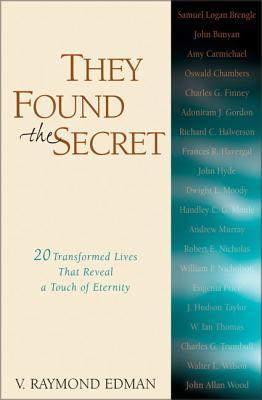 They Found the Secret: Twenty Lives That Reveal a Touch of Eternity - Edman, V Raymond